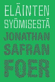Jonathan Safran Foer - Eläinten syömisestä